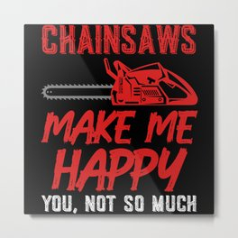 Chainsaws Make Me Happy You Not So Much Metal Print