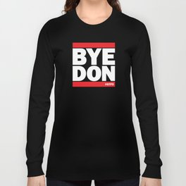 Bye Don #GTFO Long Sleeve T-shirt