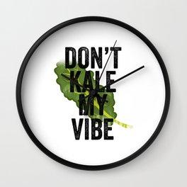 Don't Kale My Vibe Wall Clock
