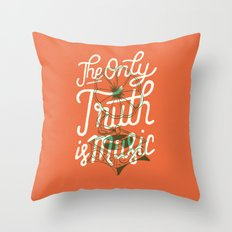 The Only Truth Is Music Throw Pillow