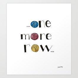 ...One More Row... Art Print