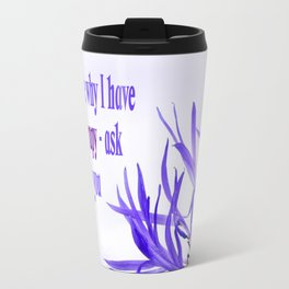 Don't ask me why I have massage therapy. Ask yourself why you don't. Travel Mug