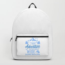 I Want Adventure In The Great Wide Somewhere wb Backpack
