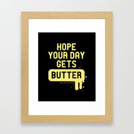 Hope your day get butter Framed Art Print