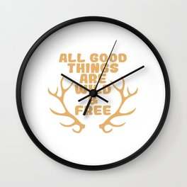 "A Perfect Gift For Wild Friends Saying ""All Good Things Are Wild & Free"" T-shirt Design Wall Clock"