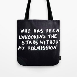 Who has been unhooking the stars without my permission Tote Bag