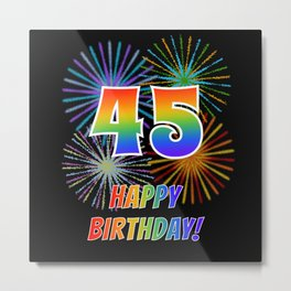 "45th Birthday ""45"" & ""HAPPY BIRTHDAY!"" w/ Rainbow Spectrum Colors + Fun Fireworks Inspired Pattern Metal Print"