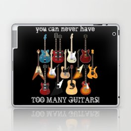 You Can Never Have Too Many Guitars! Laptop & iPad Skin