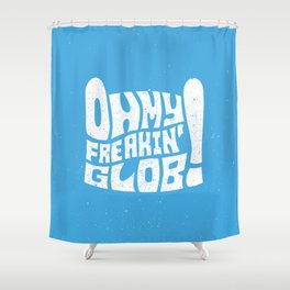 Oh My Freaking Glob! Shower Curtain