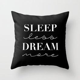 Sleep Less Dream More in Black Throw Pillow