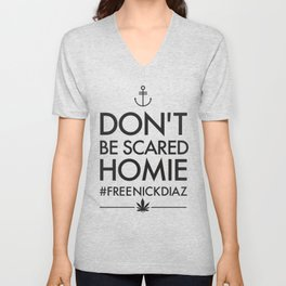 Don't be Scared Homie - #FREENICKDIAZ  T-Shirt Unisex V-Neck