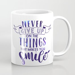 Never Give Up On The Things That Make You Smile Coffee Mug