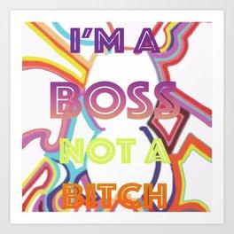 I'm a Boss Not a Bitch Art Print