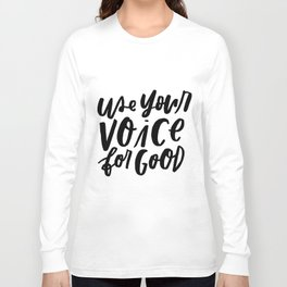 Use Your Voice for Good Long Sleeve T-shirt