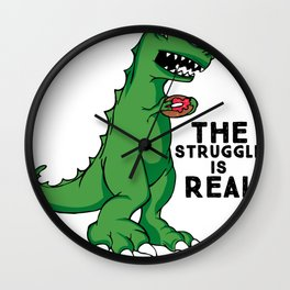 Funny The Struggle Is Real Dinosaur product Wall Clock