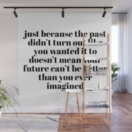 just because the past Wall Mural
