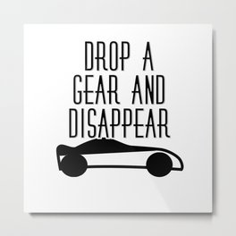 Drop a gear and disappear Metal Print