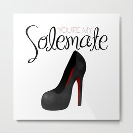 You're My Solemate Metal Print