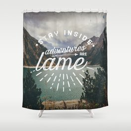 Adventures Are Lame Shower Curtain