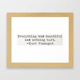 """Everything was beautiful and nothing hurt."" -Kurt Vonnegut  Framed Art Print"