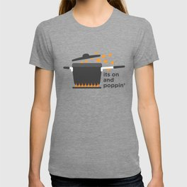 its on and poppin' T-shirt