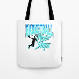 Basketball Never Stops Tote Bag