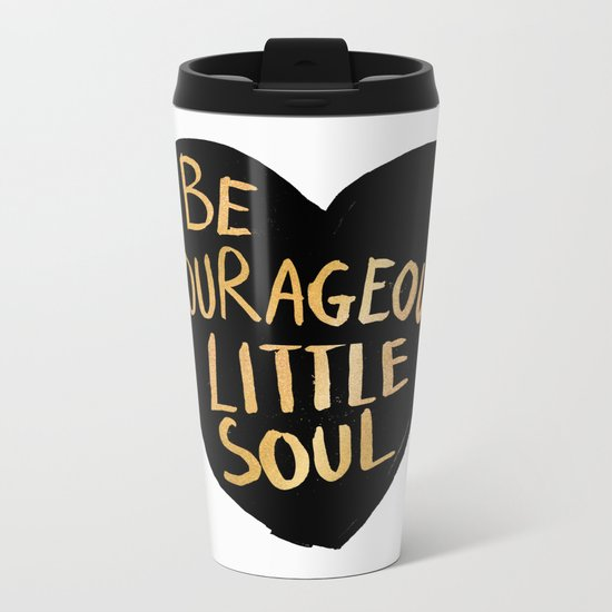 Be Courageous, Little Soul Metal Travel Mug