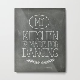 My Kitchen is made for dancing Metal Print