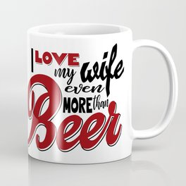 I Love my Wife Even More than Beer Coffee Mug