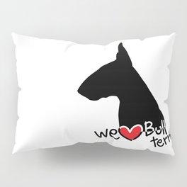 We love Bull terrier Pillow Sham