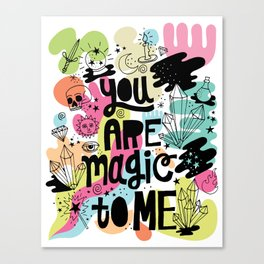 you are magic to me Canvas Print