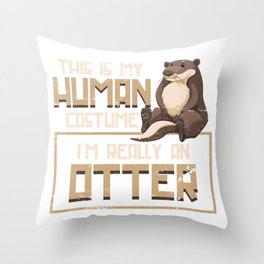 Otter This Is My Human Costume Throw Pillow