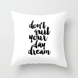 don't quit your day dream, inspirational quote,motivational poster,printable art,dream quote Throw Pillow