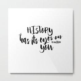 History has its eyes on you | Hamilton Metal Print