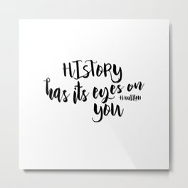 History has its eyes on you | Hamilton Metal Print
