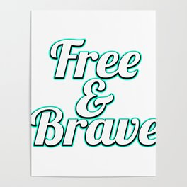 """Freedom? Have Bravery? A cool t-shirt design tat says """"Free and Brave"""" Fearless No Fear Brave Person Poster"""