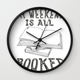 My Weekend Is All Booked Books Lovers Gift Wall Clock