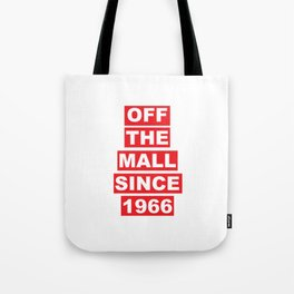Off the mall since 1966 Tote Bag
