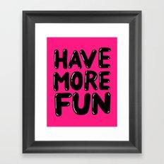 have more fun - pink Framed Art Print