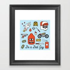 Be a Bad Guy Framed Art Print