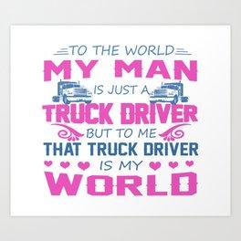 Truck Driver - My Man Art Print
