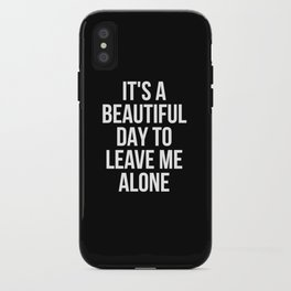 IT'S A BEAUTIFUL DAY TO LEAVE ME ALONE (Black & White) iPhone Case