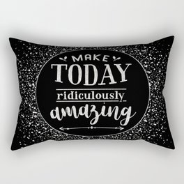 Make Today Ridiculously Amazing Quote Rectangular Pillow