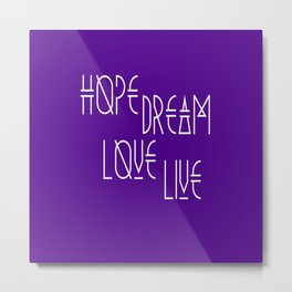 Hope, dream, love, live Metal Print