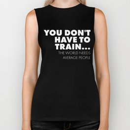 Workout You Don't Have to Train World Needs Average Biker Tank