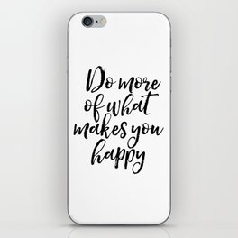 Do More Of What Makes You Happy, Happy Quote, Typography Print, Motivational Quote iPhone Skin