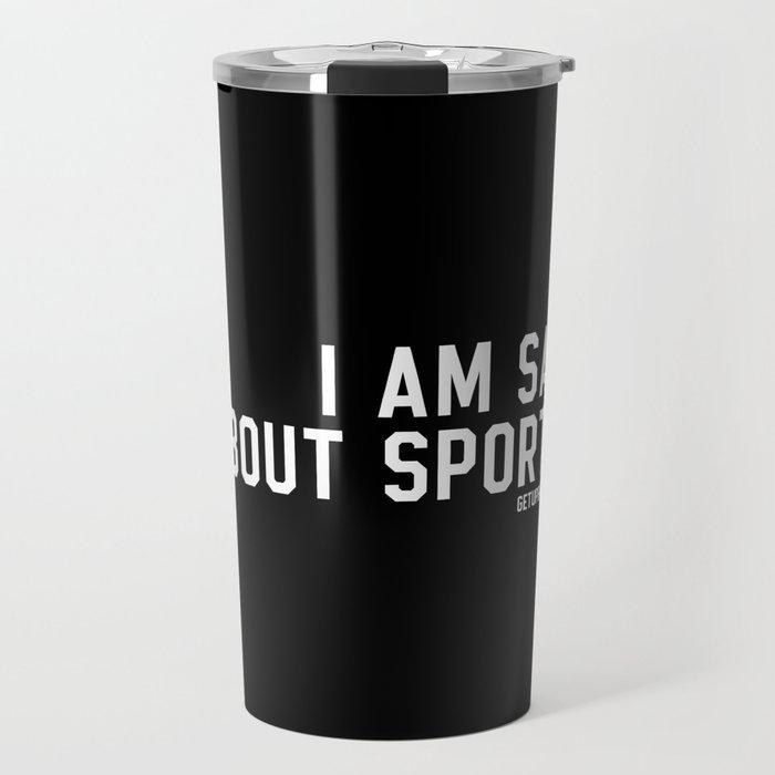 I Am Sad About Sports Travel Mug