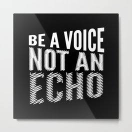 BE A VOICE NOT AN ECHO (Black & White) Metal Print