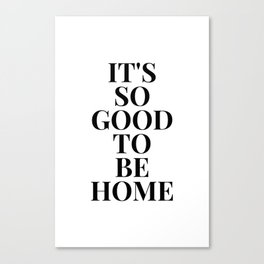 It's so good to be home Poster Canvas Print