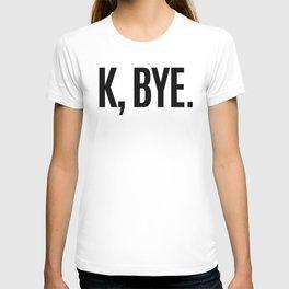 K, BYE OK BYE K BYE KBYE T-shirt